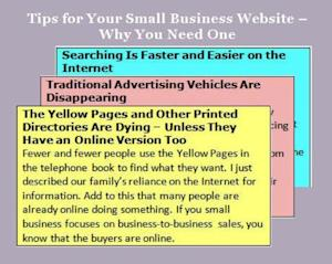 I have a total of seven tips over two articles explaining the need for small businesses to have a website or blog in order to have an Internet presence where customers and prospects can find them. While these tips apply to all small businesses, I was particularly thinking about business-to-business sales and advertising. Image with three tips