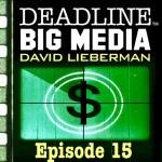 Deadline Big Media With David Lieberman, Episode 15