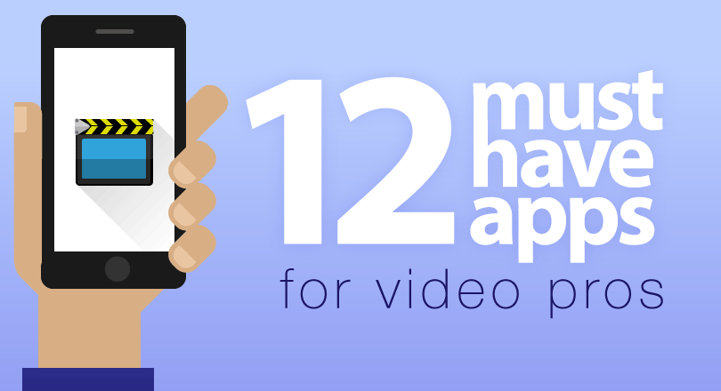 12 must have apps for video pros