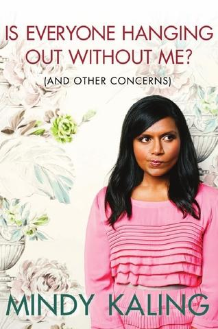 Is Everyone Hanging Out Without Me? (And Other Concerns) by Mindy Kaling, at Borders