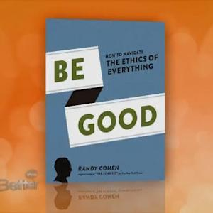 Be Good, How To Navigate The Ethics Of Everything