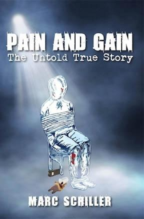 """This book cover released by Marc Schiller shows the self published book, """"Pain and Gain. The Untold True Story"""". Marc Schiller was abducted and tortured for a month by a South Florida gang in 1994. The gang also killed two people. The kidnapping has been made into a movie starring Mark Wahlberg and Dwayne """"The Rock"""" Johnson. It opens April 26th. (AP Photo/Marc Schiller)"""