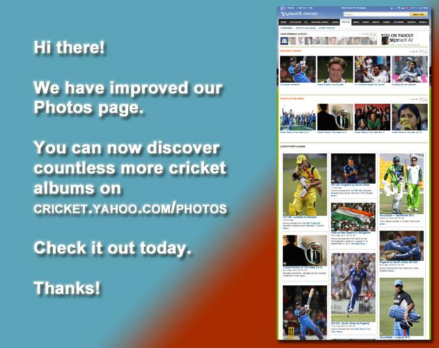Hi there!   We have improved our  Photos page.  You can now discover  countless more cricket  albums on  http://cricket.yahoo.com/photos.   Check it out today. Thanks!