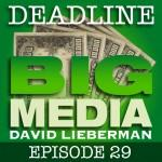 Deadline Big Media With David Lieberman, Episode 29
