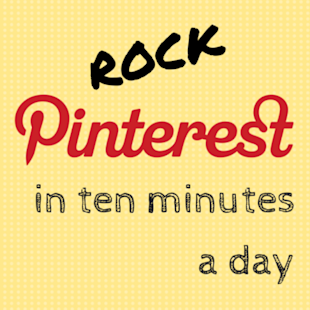 How To Rock Pinterest In 10 Minutes A Day