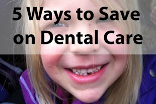 5 ways to save on dental care — even without insurance