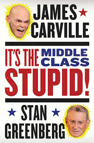 "This book cover image released by Blue Rider Press/Penguin Group shows ""It's the Middle Class, Stupid!,"" by James Carville and Stan Greenberg. (AP Photo/Blue Rider Press/Penguin Group)"