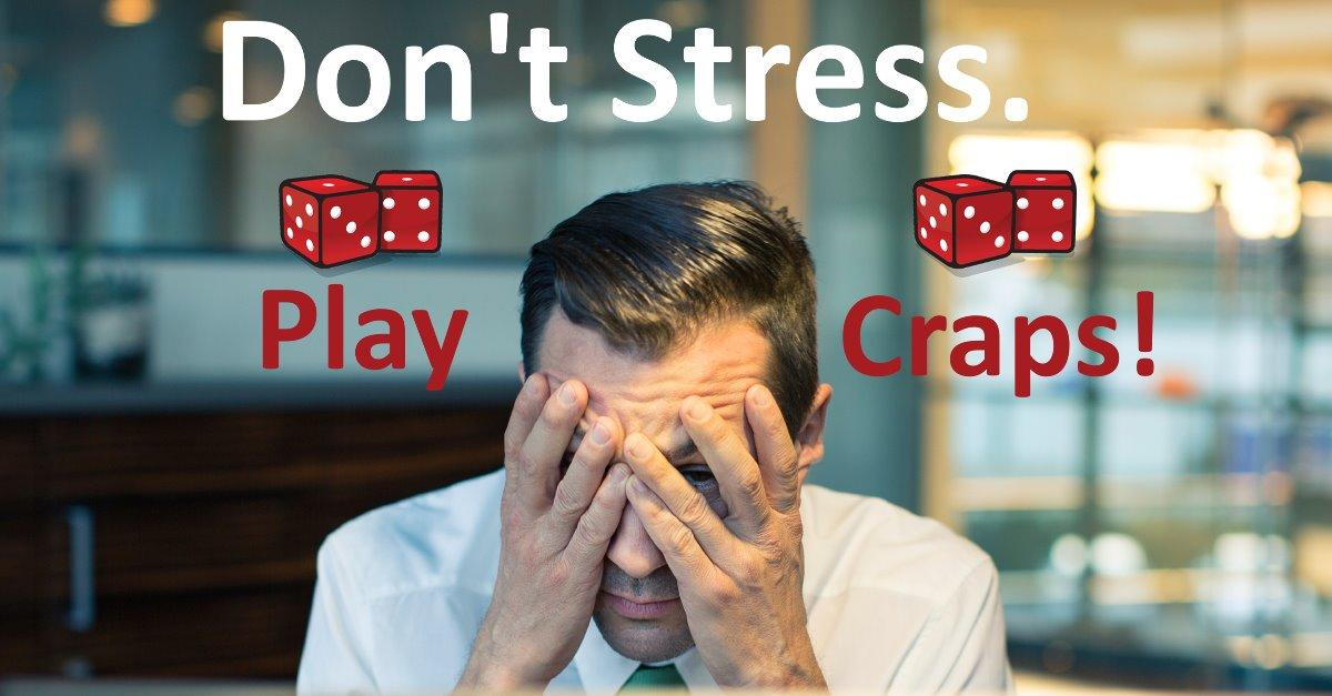 Don't Stress. Play Craps!