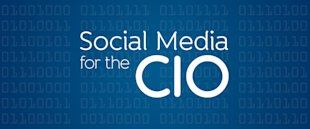 Social Media for the CIO, Part 4: Social Media at Scale image CIO header1