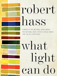 "This book cover image released by Harper Collins shows, ""What Light Can Do: Essays on Art, Imagination, and the Natural World"" by Robert Hass. (AP Photo/Harper Collins)"