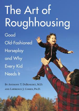 "This book cover image courtesy of Quirk Books shows the cover of ""The Art of Roughhousing,"" by Anthony T. DeBenedet, M.D. and Lawrence J. Cohen, Ph.D. This book is a new parenting guide to good old-fashioned horseplay.     (AP Photo/Quirk Books)"