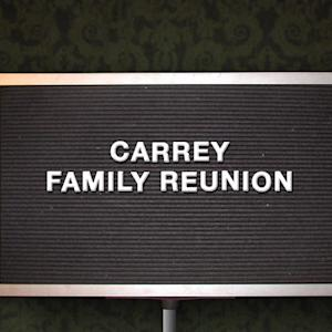 Carrey Family Reunion