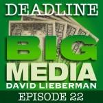 Deadline Big Media With David Lieberman, Episode 22