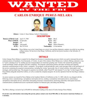 "This image provided by the FBI shows the wanted poster for Carlos Enrique Perez-Melara. Among five individuals added this week to the FBI's list of ""most wanted"" cybercriminals is Perez-Melara, a former San Diego college student who developed an $89 program dubbed ""Loverspy"" and ""Email PI."" Sold online from his apartment, the program was billed as a way to ""catch a cheating lover"" by sending the person an electronic greeting card that, if opened, would install malware that could capture emails and instant messages, even spy on the person through their webcam. (AP Photo/FBI)"