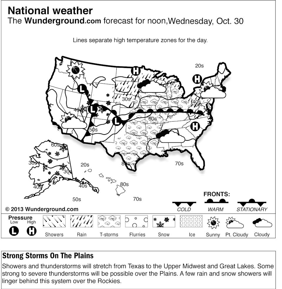 This is the Weather Underground forecast for Wednesday, Oct. 30, 2013, for the United States. Showers and thunderstorms will stretch from Texas to the Upper Midwest and Great Lakes. Some strong to severe thunderstorms will be possible over the Plains. A few rain and snow showers will linger behind this system over the Rockies. (AP Photo/Weather Underground)