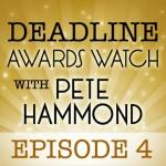 Deadline Awards Watch With Pete Hammond, Episode 4