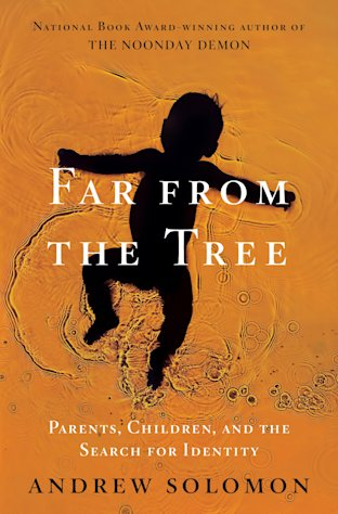 This book cover image released by Scribner shows &quot;Far From the Tree: Parents, Children, and the Search for Identity,&quot; by Andrew Solomon. (AP Photo/Scribner)