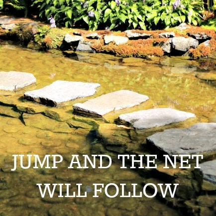 Jump and the Net Will Follow