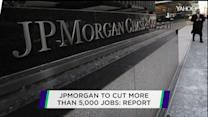 JPMorgan to cut more than 5,000 jobs: WSJ