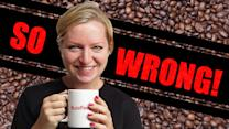 5 Ways You're Drinking Coffee Wrong