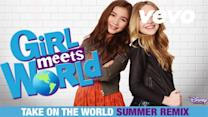 """Take On The World (""""Girl Meets World"""" Theme) Summer Remix"""