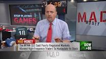 Cramer's memo to the SEC: Start doing your jobs!