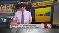 Cramer: What the LinkedIn disaster means to you